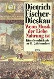 Fischer-Dieskau, Dietrich: Wenn Musik der Liebe Nahrung ist: Kunstlerschicksale im 19. Jahrhundert (German Edition)