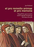 Schmid, Josef: Et Pro Remedio Animae Et Pro Memoria: Burgerliche Repraesentatio in Der Cappella Tornabuoni in S. Maria Novella