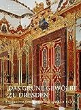 Staatliche Kunstsammlungen Dresden: Das Grüne Gewölbe zu Dresden