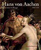 Hans von Aachen, 1552-1615: Court Artist in…