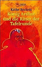 König Arthur und die Ritter der Tafelrunde.…