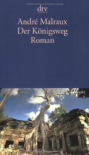 Der Königsweg: Roman by Andre Malraux