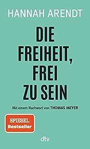 Die Freiheit, frei zu sein by Hannah Arendt