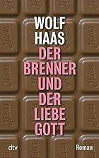 Der Brenner und der liebe Gott: Roman by…