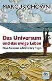 Marcus Chown: Das Universum und das ewige Leben