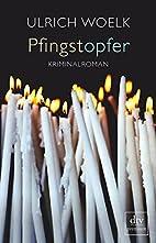 Pfingstopfer: Kriminalroman by Ulrich Woelk