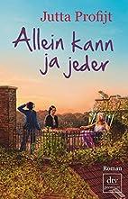 Allein kann ja jeder: Roman by Jutta Profijt