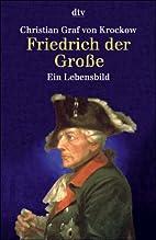 Friedrich der Große by Christian Graf von…