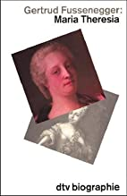 Maria Theresia by Gertrud Fussenegger