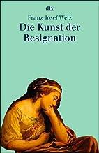 Die Kunst der Resignation by Franz Josef…