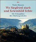 Wo Siegfried starb und Kriemhild liebte. Die…