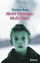 Nicht Chicago. Nicht hier by Kirsten Boie