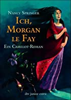 Ich, Morgan le Fay by Nancy Springer