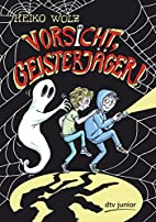 Vorsicht, Geisterjäger! by Heiko Wolz