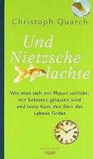 Und Nietzsche lachte by Christoph Quarch