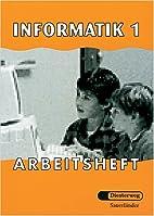Informatik 1 Arbeitsheft by Gerhard Schmid