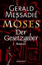 Moses. Der Gesetzgeber by Gerald Messadié