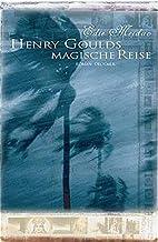 Henry Goulds magische Reise by Edie Meidav