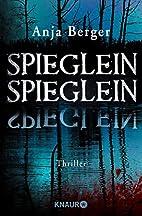Spieglein, Spieglein: Thriller by Anja…