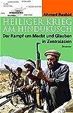 Rashid, Ahmed: Heiliger Krieg am Hindukusch. Der Kampf um Macht und Glauben in Zentralasien.