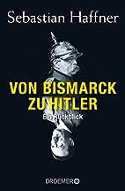 Von Bismarck zu Hitler by Sebastian…