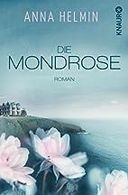 Die Mondrose by Anna Helmin
