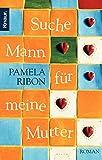 Ribon, Pamela: Suche Mann f�r meine Mutter