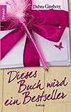 Ginsberg, Debra: Dieses Buch wird ein Bestseller