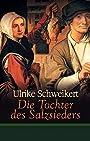 Die Tochter des Salzsieders - Ulrike Schwiekert