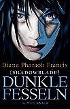 Diana Pharaoh Francis: Shadowblade: Dunkle Fesseln