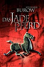 Das Jadepferd: Roman by Steffanie Burow