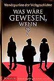 McNeill, H. William: Was wäre gewesen, wenn? Wendepunkte der Weltgeschichte.