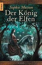 Der König der Elfen by Sophie Masson