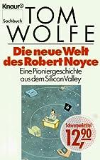 Die neue Welt des Robert Noyce by Tom Wolfe