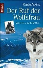Der Ruf der Wolfsfrau: Mein Leben für die…