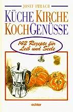 Küche, Kirche, Kochgenüsse. 142 Rezepte…