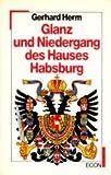 Herm, Gerhard: Glanz und Niedergang des Hauses Habsburg (German Edition)