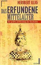 Das erfundene Mittelalter. Die größte…