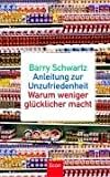 Barry Schwartz: Anleitung zur Unzufriedenheit.