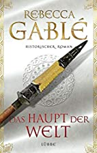 Das Haupt der Welt: Historischer Roman by…