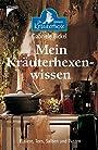 Mrin Kräuterhexenwissen. Elexiere, Tees, Salben und Pasten. o.A. - Gabriele. Bickel