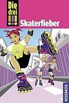 Die drei !!!. Skaterfieber by Henriette Wich