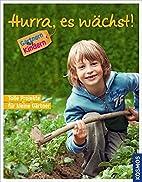 Hurra, es wächst!: Gärtnern mit…