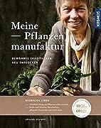 Meine Pflanzenmanufaktur: Bewährte…