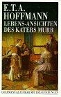Lebensansichten des Katers Murr - E.T.A. Hoffmann