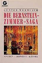 Die Bernsteinzimmer - Saga. Spuren - Irrwege…