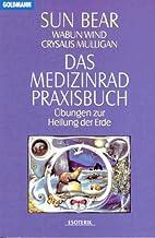 Das Medizinrad-Praxisbuch by Sun Bear