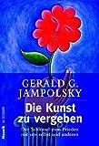 Gerald G. Jampolsky: Die Kunst Zu Vergeben