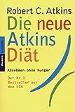 Atkins, Robert C.: Die neue Atkins- Diät. Abnehmen ohne Hunger.