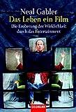 Gabler, Neal: Das Leben, ein Film. Die Eroberung der Wirklichkeit durch das Entertainment.